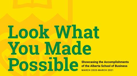 yellow Alberta School of Business graphic with the text Look What You Made Possible