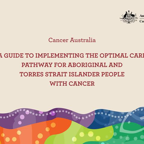 A guide to implementing the Optimal Care Pathway for Aboriginal and Torres Strait Islander people with cancer