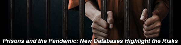 Prisons and the Pandemic: New Databases Highlight the Risks