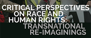 Read about Critical Perspectives on Race and Human Rights: Transnational Re-Imaginings
