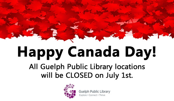 All Guelph Public Library locations will be closed on July 1, 2020.