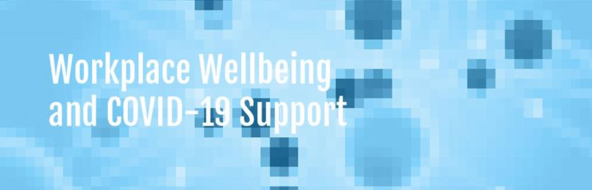 Workplace Wellbeing and COVID-19 Support