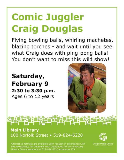 This is the poster for comic juggler Craig Douglas. He will be at the Main Library on Satuday, February 9th from 2:30 to 3:30 p.m.