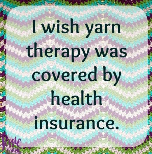 """This is a quotation for knitting smiles.  It reads, """"I wish yarn therapy was covered by health insurance."""""""