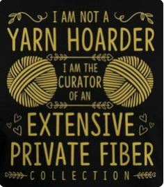 This is an image of a knitting meme with a black background and lighter text.  The wording is; I am not a yarn hoarder. I am the curator of an extensive private fiber collection.