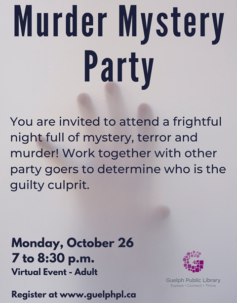 It's a Murder Mystery Party! Monday, October 26 from 7 to 8:30 p.m. You are invited to attend a frightful night full of mystery, terror, and murder! Work together with other party goers to determine who is the guilty culprit. Adults. Registration is required.