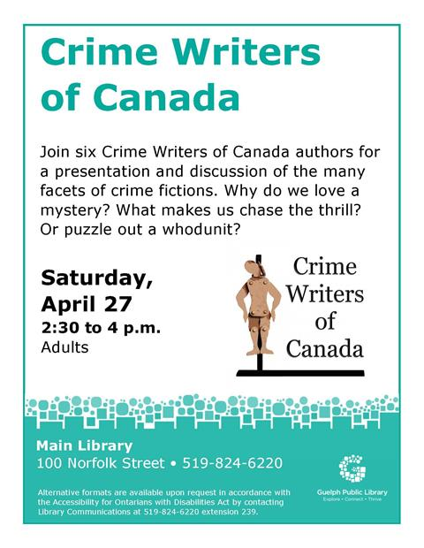 This is the poster for the Crime Writers of Canada presentation. It will be held on Saturday April 27, at 2:30 p.m. at the Main Library. Listen to six local authors discuss the facets of crime fiction and the fun of determining whodunit?