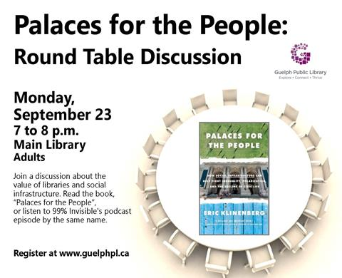 Register for our Palaces for the People: Round Table Discussion on Monday September 23, 2019 in the Main Library at 7 p.m. Adults. Register at http://guelphpl.libnet.info/event/2926222