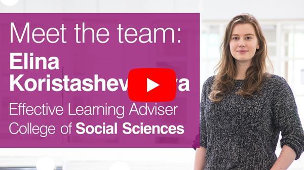 Meet the team video - Elina Koristashevskaya, Effective Learning Adviser for the College of Social Sciences
