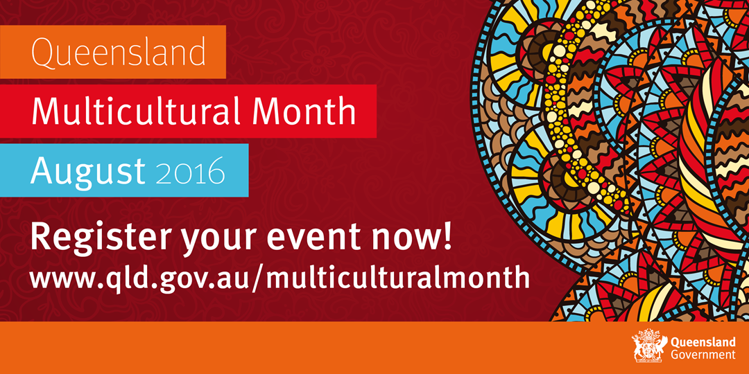 Queensland Multicultural Month in August is going to be the biggest celebration of multiculturalism in Queensland. Seniors can visit www.qld.gov.au/multiculturalmonth to find out what's happening near you. Queensland Multicultural Month in August is going to be the biggest celebration of multicultur