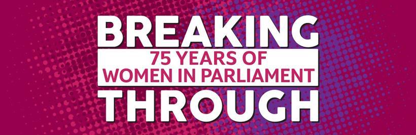Breaking Through - 75 Years of Women in Parliament