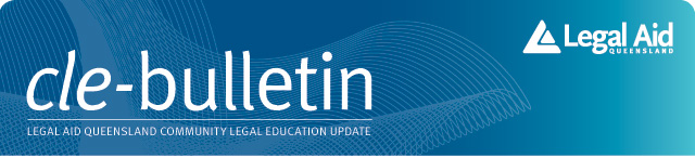 CLE-bulletin - Legal Aid Queensland's Community Legal Education update