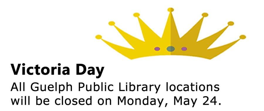 All Guelph Public Library locations will be closed on Monday, May 24 for Victoria Day.