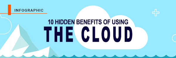 10 hidden – but undeniable – benefits of using the cloud