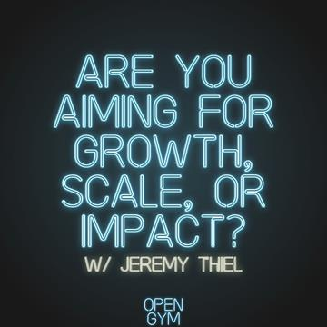Are you Aiming for Growth, Scale, or Impact?