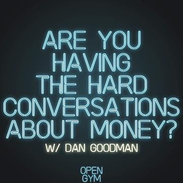 Dan Goodman Discuss Hard Conversations about Money