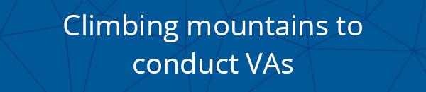 Climbing mountains to conduct VAs