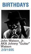 Birthdays: John Watson, Jr. AKA Johnny 'Guitar' Watson: 2/3/35