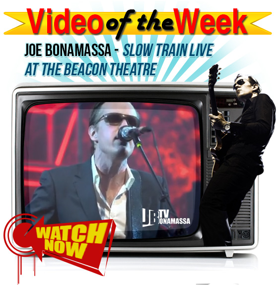 Bonamassa Video of the Week. Joe Bonamassa's video of this week is 'Slow Train' Live at the Beacon Theatre. Click here to watch it now!