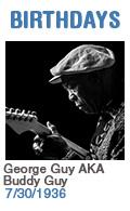 Birthdays: George Guy AKA Buddy Guy: 7/30/1936