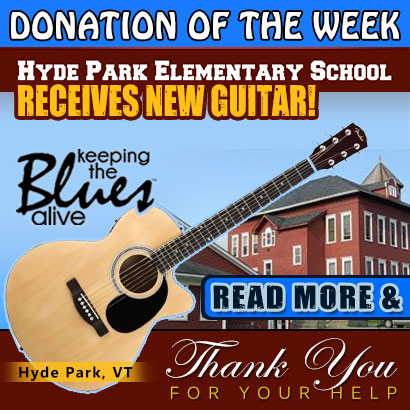 Keeping The Blues Alive Donation Of The Week. Hyde Park Elementary School Receives New Guitar! Hyde Park, VT. Read more.