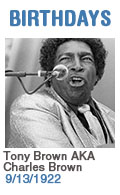 Birthdays: Tony Brown AKA Charles Brown: 9/13/1922