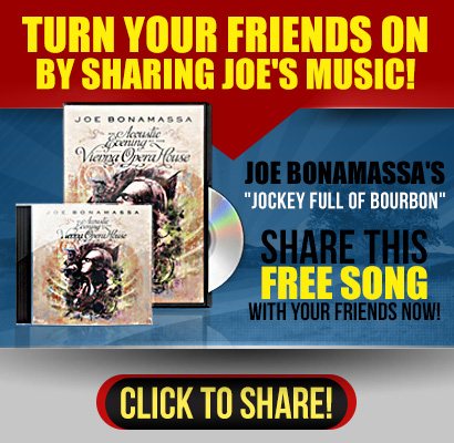 Turn your friends on by sharing Joe's music now! Joe Bonamassa's 'Jockey Full of Bourbon'. Share this free song with your friends now! Click to share!