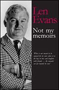 Len Evans - Not my memoirs